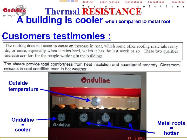 Thermal RESISTANCE A building is cooler when compared to metal roof Customers testimonies :