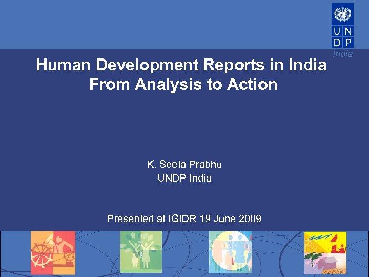 Human Development Reports in India From Analysis to Action K. Seeta Prabhu UNDP India