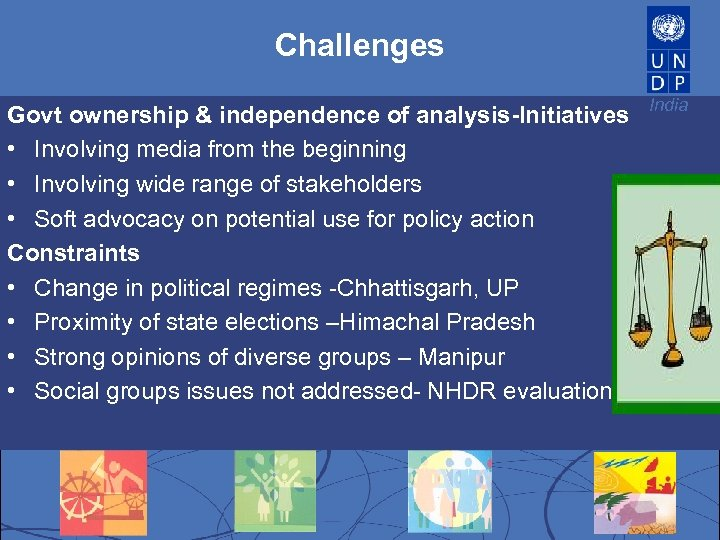 Challenges Govt ownership & independence of analysis-Initiatives • Involving media from the beginning •