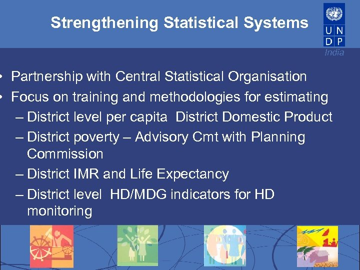 Strengthening Statistical Systems India • Partnership with Central Statistical Organisation • Focus on training