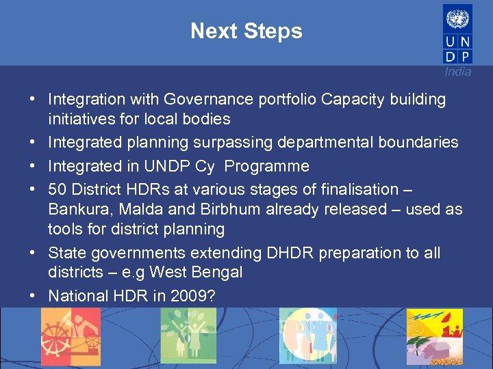 Next Steps India • Integration with Governance portfolio Capacity building initiatives for local bodies