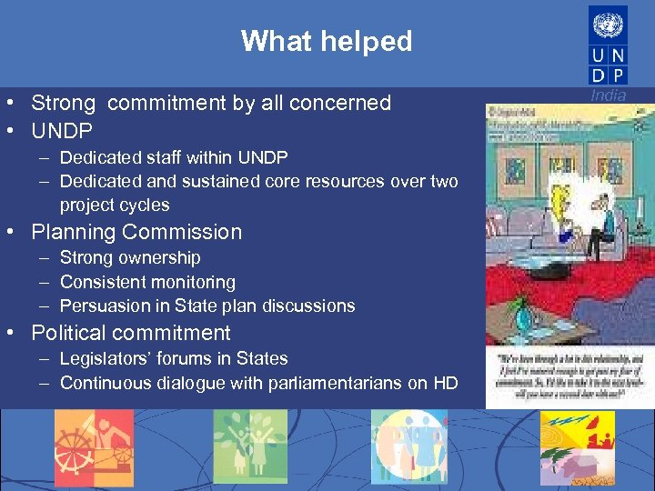 What helped • Strong commitment by all concerned • UNDP – Dedicated staff within