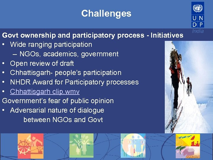 Challenges Govt ownership and participatory process - Initiatives • Wide ranging participation – NGOs,