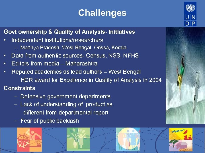 Challenges Govt ownership & Quality of Analysis- Initiatives • Independent institutions/researchers – Madhya Pradesh,