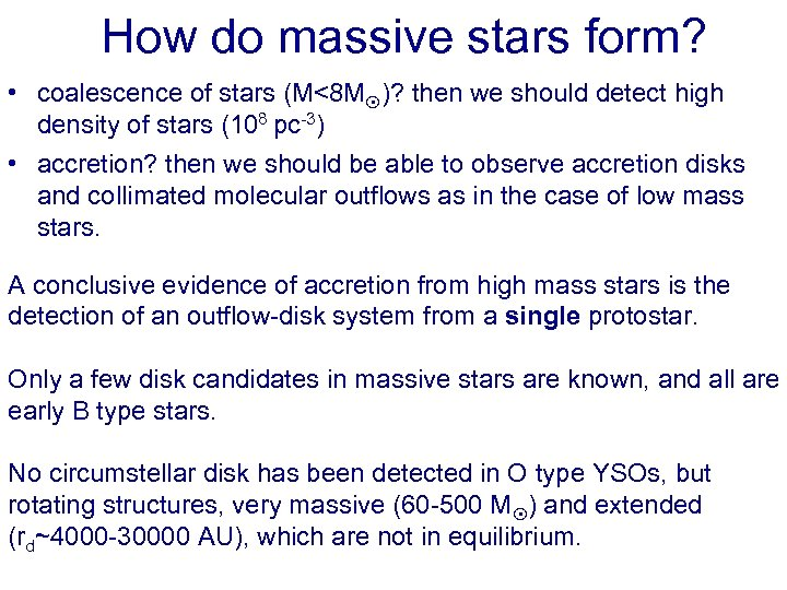 How do massive stars form? • coalescence of stars (M<8 M )? then we