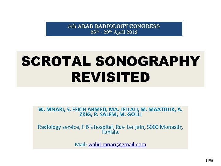 5 th ARAB RADIOLOGY CONGRESS 25 th - 28 th April 2012 SCROTAL SONOGRAPHY