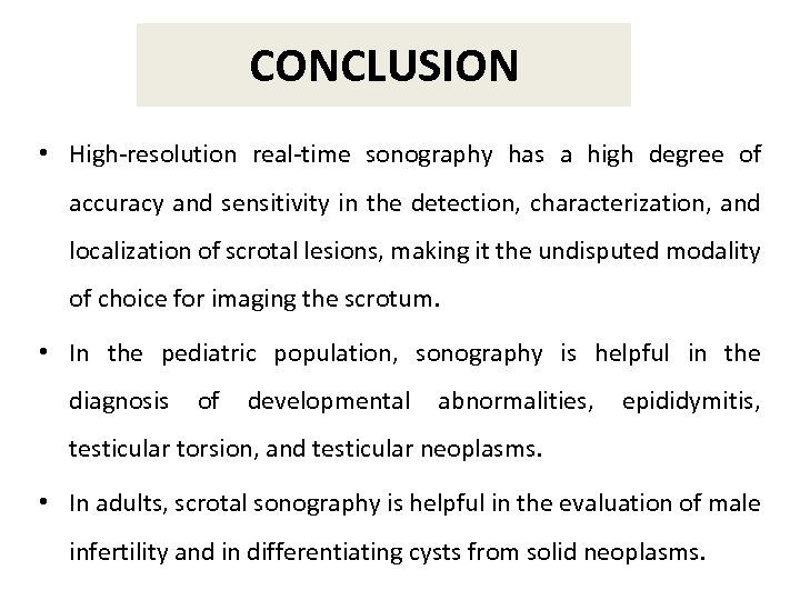 CONCLUSION • High-resolution real-time sonography has a high degree of accuracy and sensitivity in