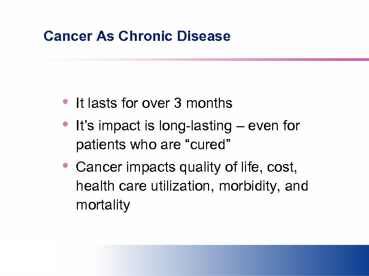Cancer As Chronic Disease • • It lasts for over 3 months • Cancer