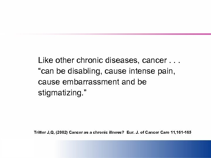 "Like other chronic diseases, cancer. . . ""can be disabling, cause intense pain, cause"