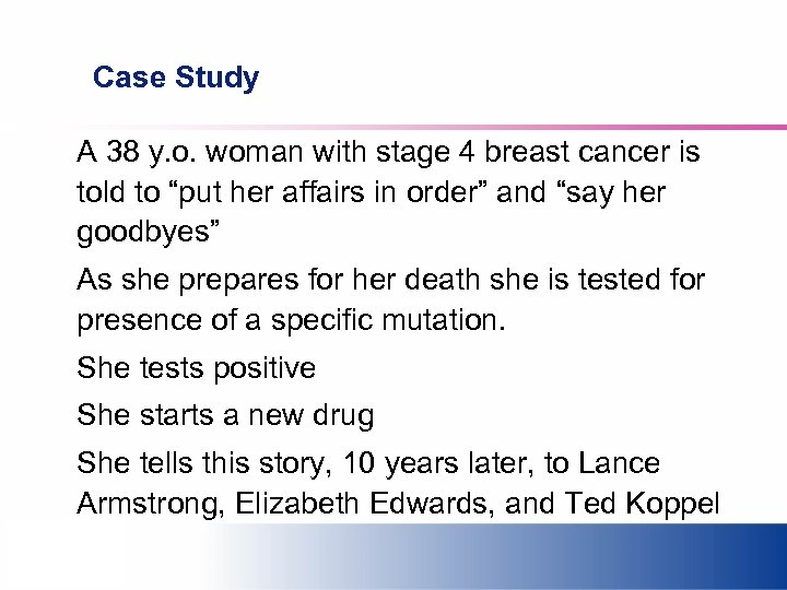 Case Study A 38 y. o. woman with stage 4 breast cancer is told