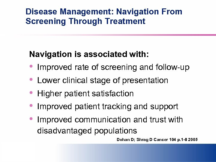 Disease Management: Navigation From Screening Through Treatment Navigation is associated with: • • •