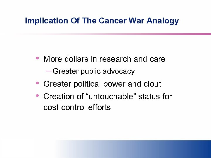 Implication Of The Cancer War Analogy • More dollars in research and care –