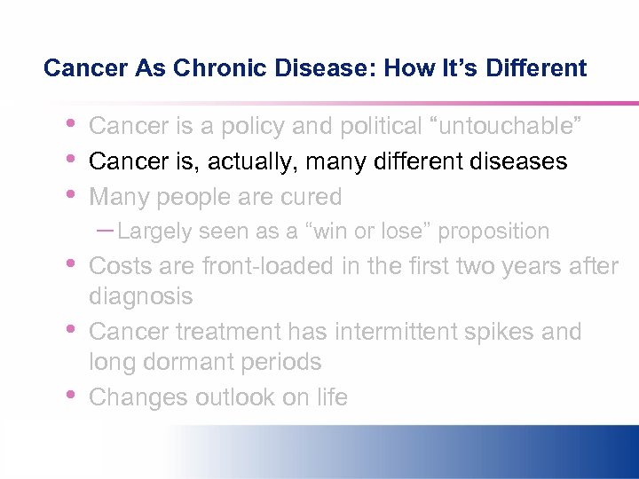 Cancer As Chronic Disease: How It's Different • • • Cancer is a policy