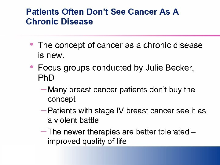 Patients Often Don't See Cancer As A Chronic Disease • • The concept of