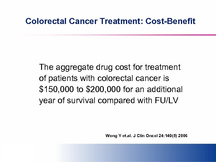 Colorectal Cancer Treatment: Cost-Benefit The aggregate drug cost for treatment of patients with colorectal