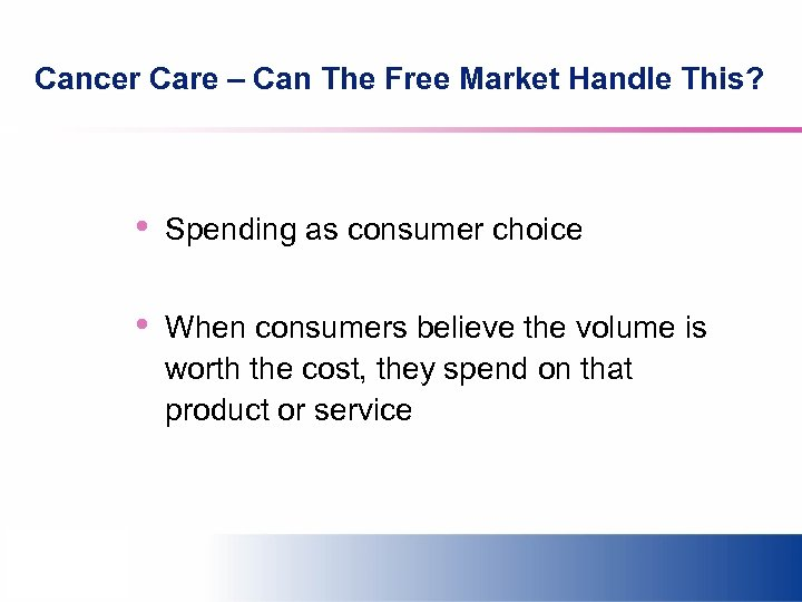 Cancer Care – Can The Free Market Handle This? • Spending as consumer choice