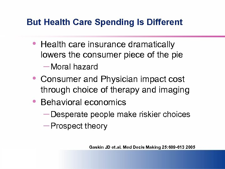 But Health Care Spending Is Different • • • Health care insurance dramatically lowers