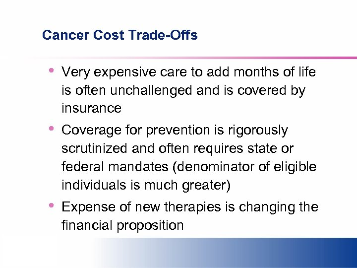 Cancer Cost Trade-Offs • Very expensive care to add months of life is often