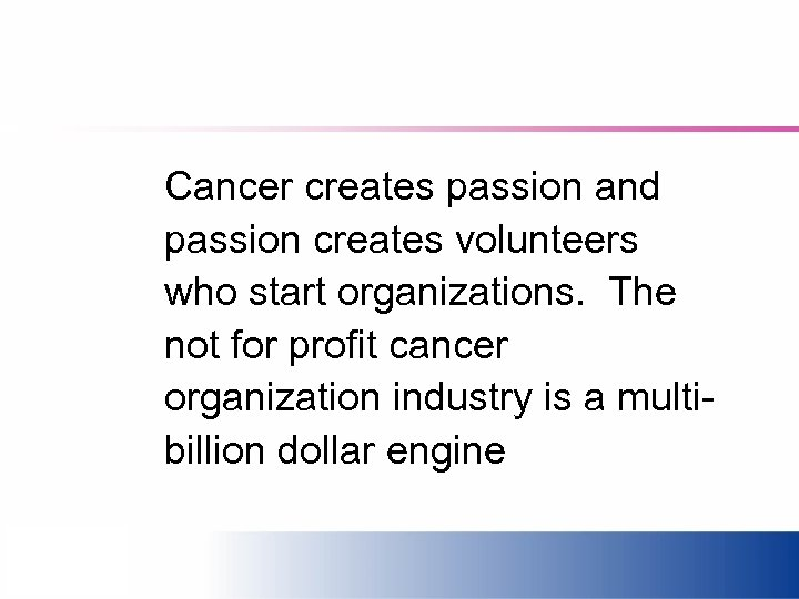 Cancer creates passion and passion creates volunteers who start organizations. The not for profit