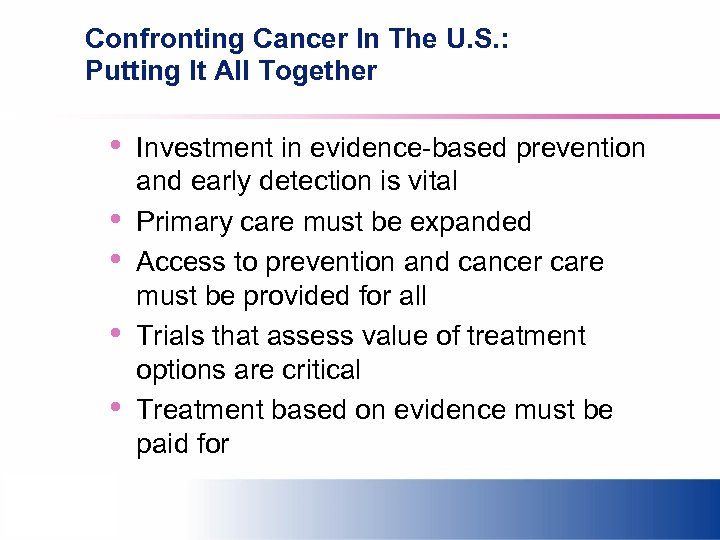Confronting Cancer In The U. S. : Putting It All Together • • •