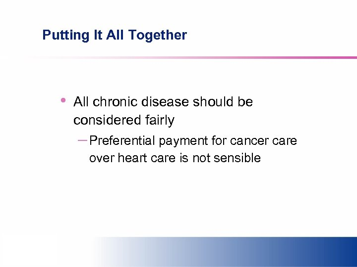 Putting It All Together • All chronic disease should be considered fairly – Preferential