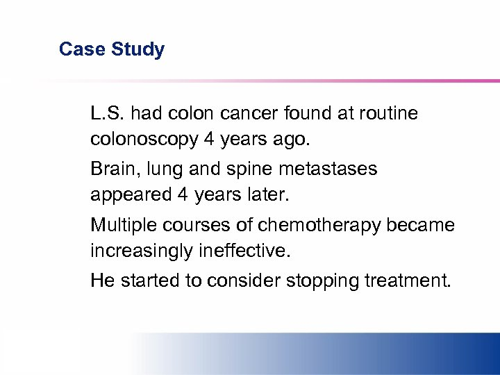 Case Study L. S. had colon cancer found at routine colonoscopy 4 years ago.
