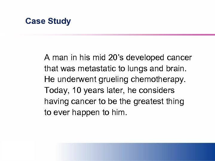 Case Study A man in his mid 20's developed cancer that was metastatic to