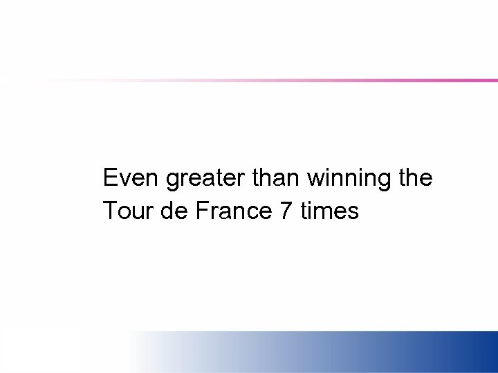 Even greater than winning the Tour de France 7 times
