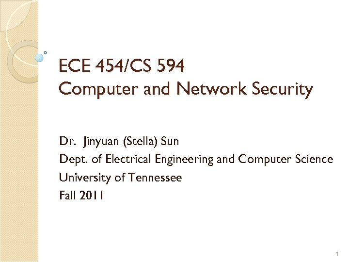 ECE 454/CS 594 Computer and Network Security Dr. Jinyuan (Stella) Sun Dept. of Electrical