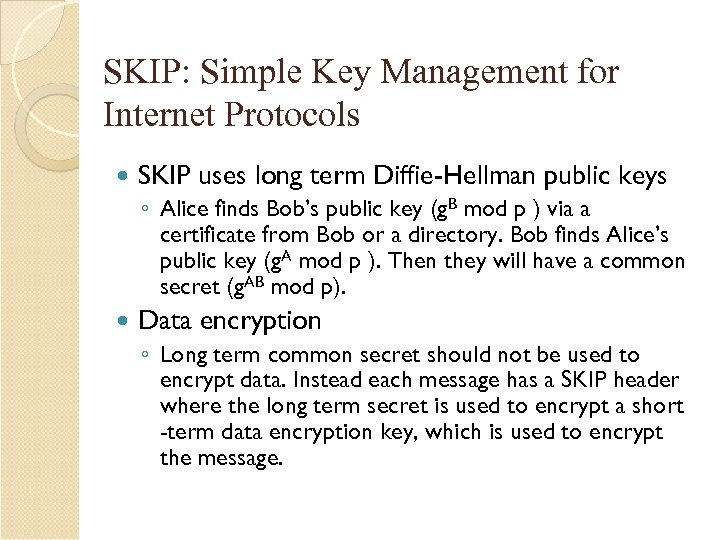 SKIP: Simple Key Management for Internet Protocols SKIP uses long term Diffie-Hellman public keys