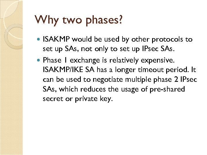 Why two phases? ISAKMP would be used by other protocols to set up SAs,