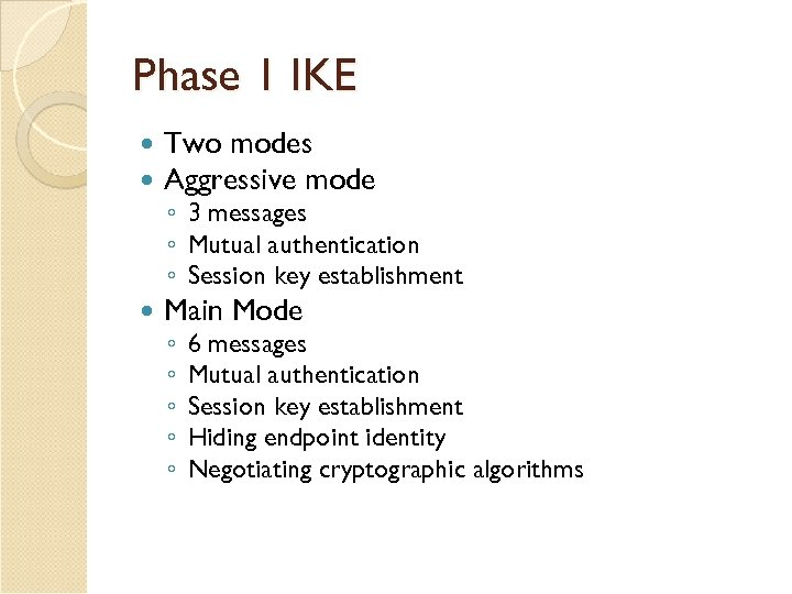 Phase 1 IKE Two modes Aggressive mode Main Mode ◦ 3 messages ◦ Mutual