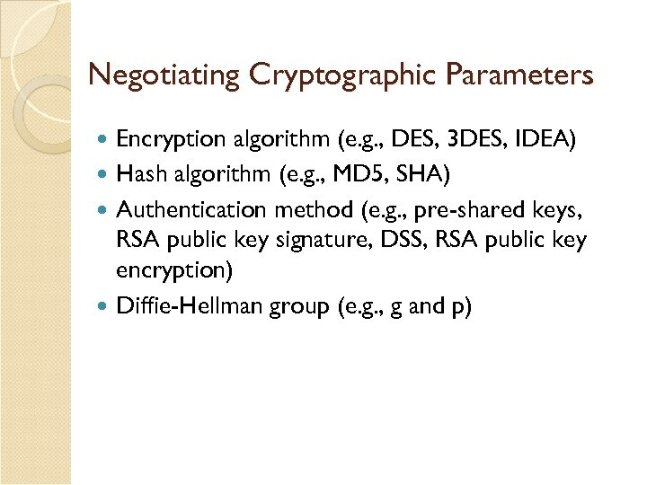 Negotiating Cryptographic Parameters Encryption algorithm (e. g. , DES, 3 DES, IDEA) Hash algorithm