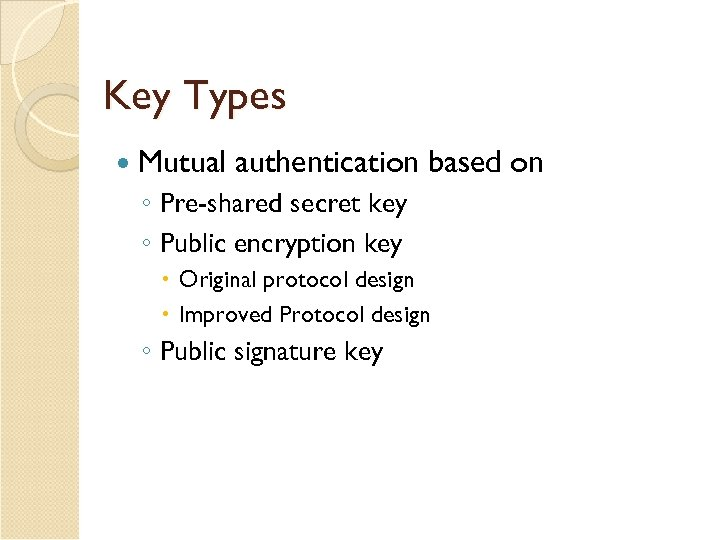 Key Types Mutual authentication based on ◦ Pre-shared secret key ◦ Public encryption key