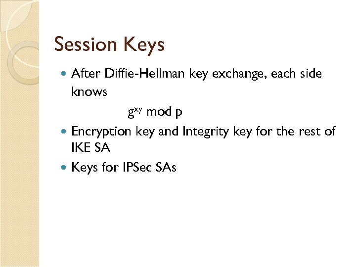 Session Keys After Diffie-Hellman key exchange, each side knows gxy mod p Encryption key
