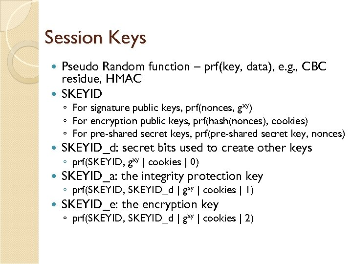 Session Keys Pseudo Random function – prf(key, data), e. g. , CBC residue, HMAC