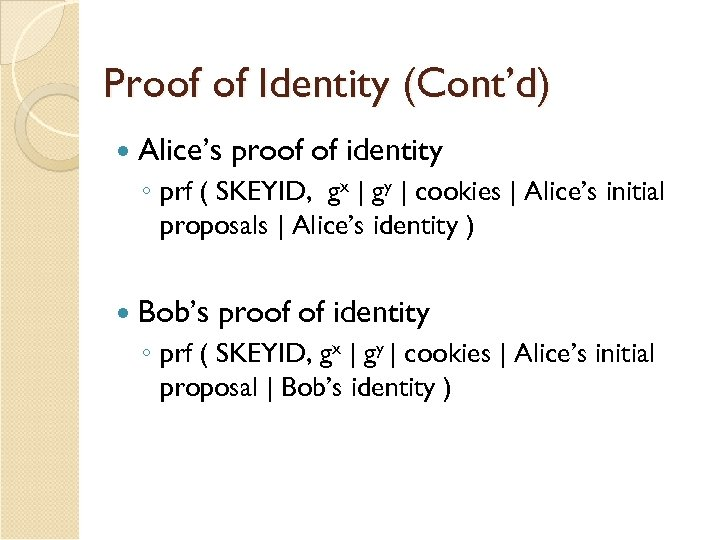 Proof of Identity (Cont'd) Alice's proof of identity ◦ prf ( SKEYID, gx |