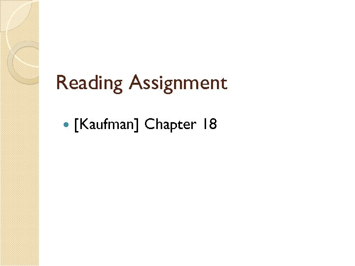 Reading Assignment [Kaufman] Chapter 18