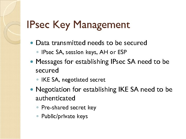 IPsec Key Management Data transmitted needs to be secured ◦ IPsec SA, session keys,