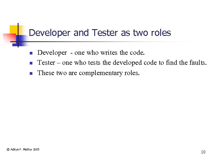 Developer and Tester as two roles n n n Developer - one who writes