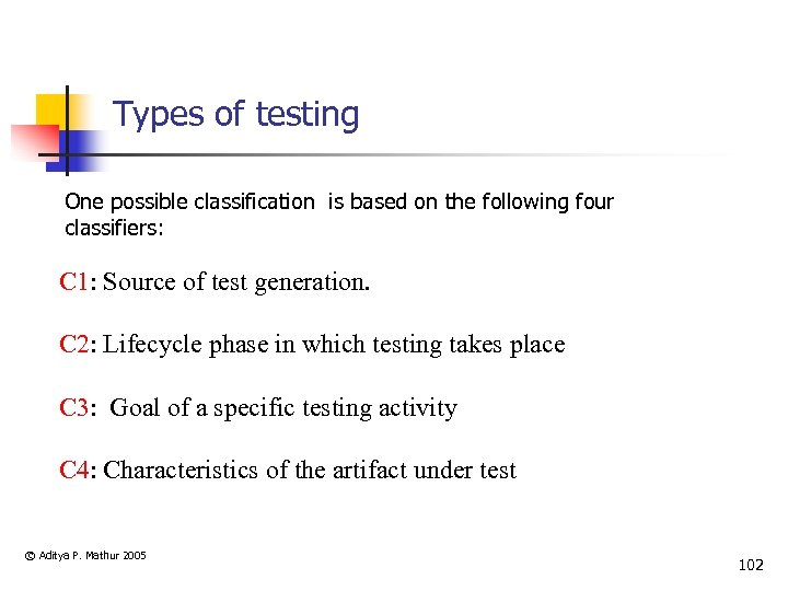 Types of testing One possible classification is based on the following four classifiers: C