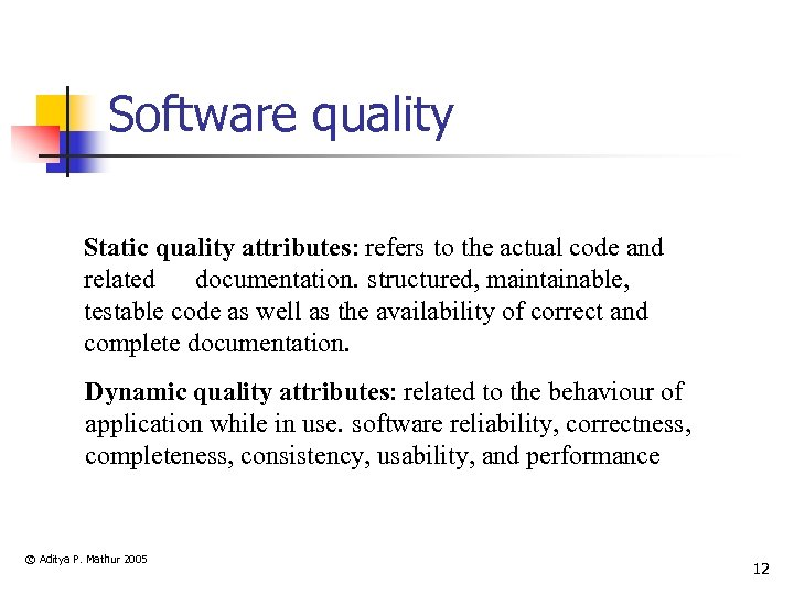 Software quality Static quality attributes: refers to the actual code and related documentation. structured,