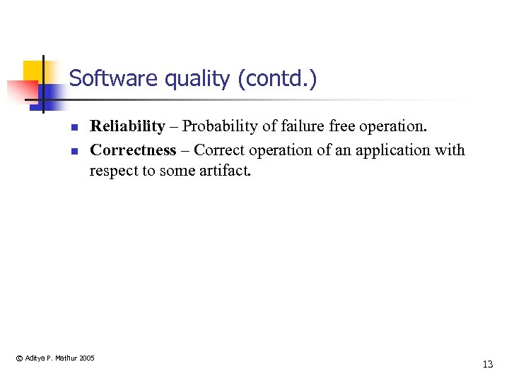 Software quality (contd. ) n n Reliability – Probability of failure free operation. Correctness