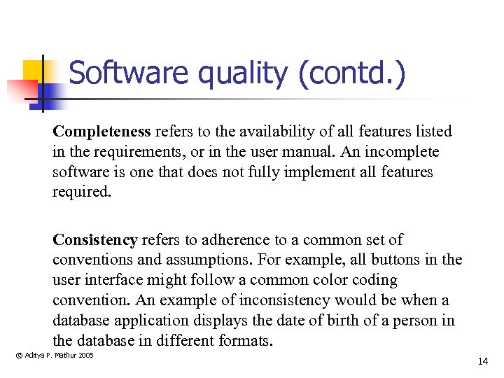 Software quality (contd. ) Completeness refers to the availability of all features listed in