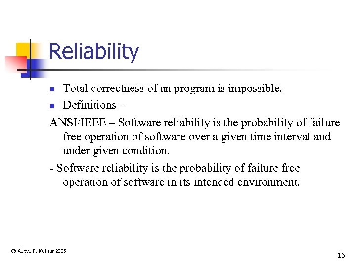Reliability Total correctness of an program is impossible. n Definitions – ANSI/IEEE – Software
