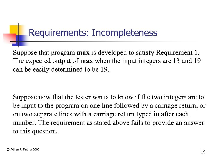 Requirements: Incompleteness Suppose that program max is developed to satisfy Requirement 1. The expected