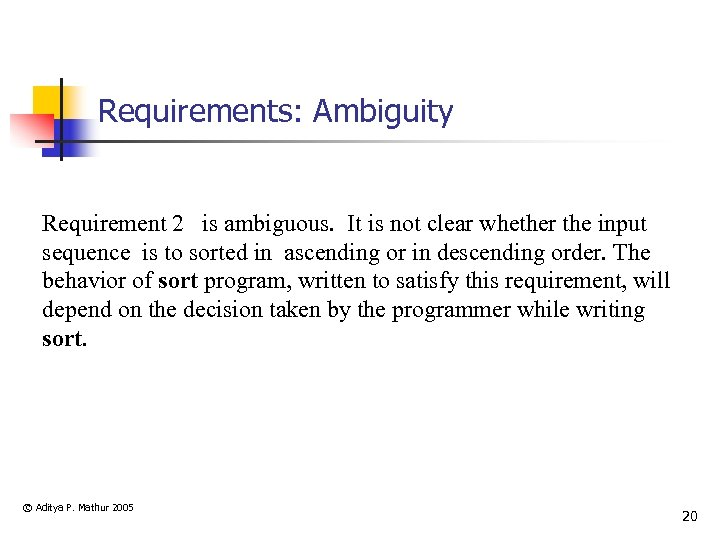 Requirements: Ambiguity Requirement 2 is ambiguous. It is not clear whether the input sequence
