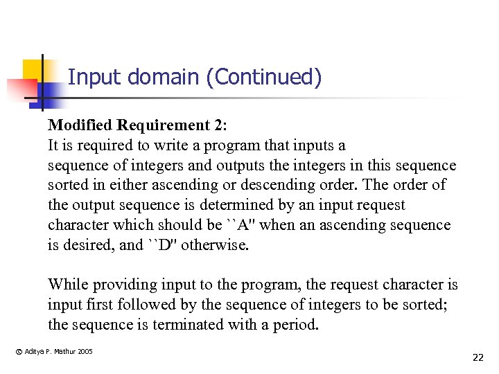 Input domain (Continued) Modified Requirement 2: It is required to write a program that