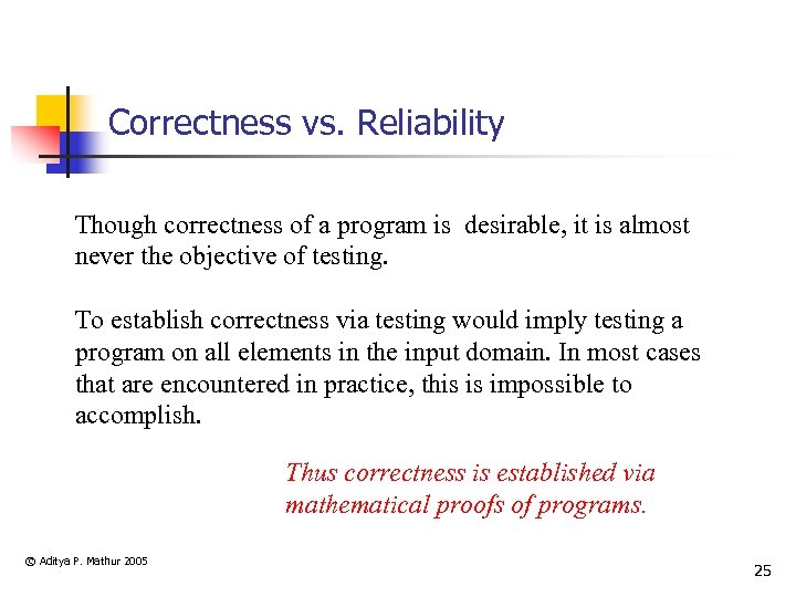Correctness vs. Reliability Though correctness of a program is desirable, it is almost never