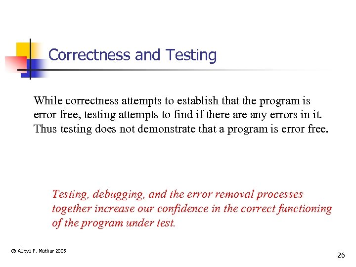 Correctness and Testing While correctness attempts to establish that the program is error free,